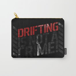 DRIFTING IS NOT A CRIME Carry-All Pouch