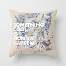 something cool is gonna happen.  Throw Pillow