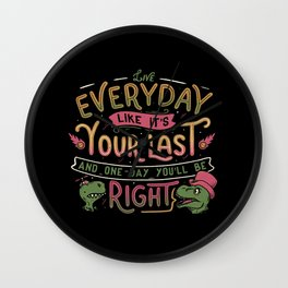 Live everyday like it's your last and one day you'll be right Wall Clock