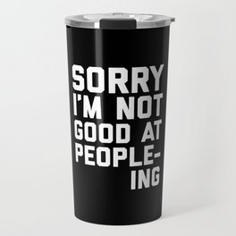 Not Good At People-ing Funny Quote Travel Mug