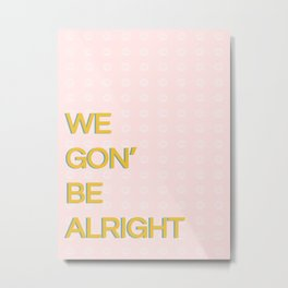 WE GON' BE ALRIGHT Metal Print