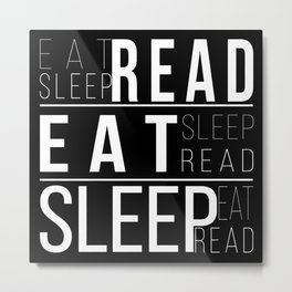 Eat, Read, Sleep Metal Print