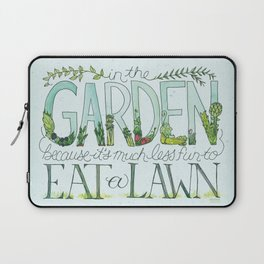 In the Garden, because it's much less fun to eat the lawn. Laptop Sleeve