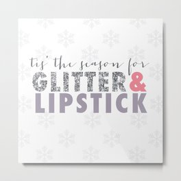 Tis' the Season: For glitter and lip stick Metal Print