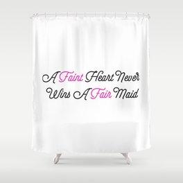 A Faint Heart Never Wins A Fair Maid Shower Curtain