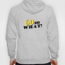 60 so what funny inspirational 60th birthday quote Hoody