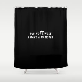 Funny I'm Not Single I Have A Hamster Pun Quote Sayings Shower Curtain