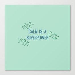 Calm is a Superpower Canvas Print