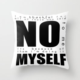 Thankful for all of those who said No to me. Throw Pillow