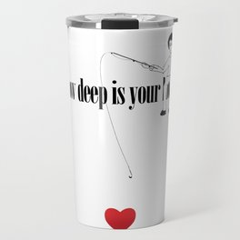How deep is your Love? Travel Mug