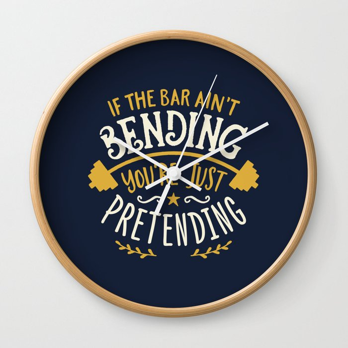 If The Bar Aint Bending Youre Just Pretending Wall Clock By