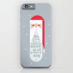 Oh I Wish It Could Be Christmas Everyday Slim Case iPhone 6s