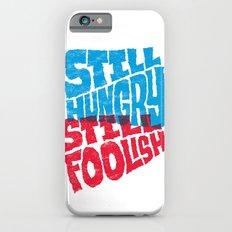 Still Hungry, Still Foolish Slim Case iPhone 6s