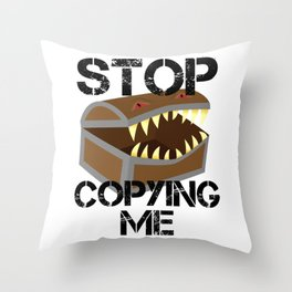 Stop Copying Me Mimic Throw Pillow
