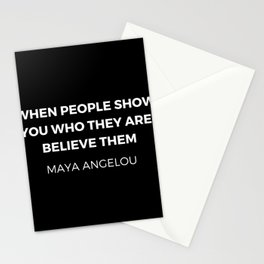 Maya Angelou Inspiration Quotes - When people show you who they are believe them Stationery Cards