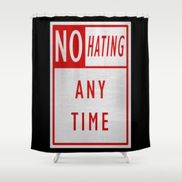 No Hating Anytime Shower Curtain