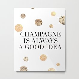 BUT FIRST CHAMPAGNE, Champagne Is Always A Good idea,Drink Sign,Bar Decor,Wedding Quote Metal Print