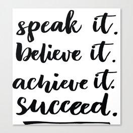 Speak It Believe It Achieve It Succeed Startup Quote Canvas Print