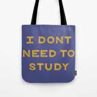 I Don't Need To Study Tote Bag
