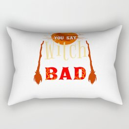 You Say Witch Like It's A Bad Thing For Halloween Rectangular Pillow