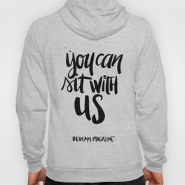 You Can Sit With Us - Bedlam Magazine Hoody