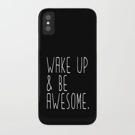 Wake up & be awesome iPhone Case