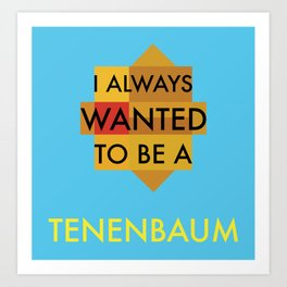 I always wanted to be a Tenenbaum Art Print