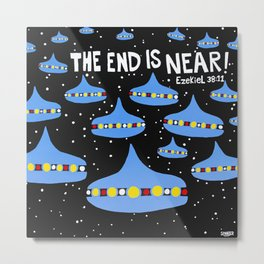 The End Is Near Metal Print