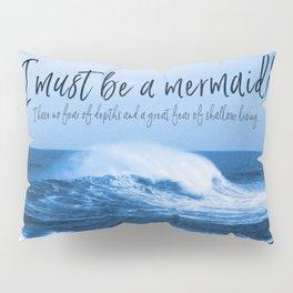 I Must Be A Mermaid Pillow Sham