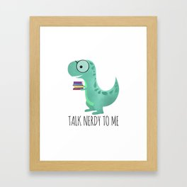 Talk Nerdy To Me Framed Art Print