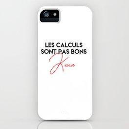 Les calculs sont pas bons kevin iPhone Case