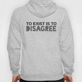 To exist is to disagree (black) Hoody