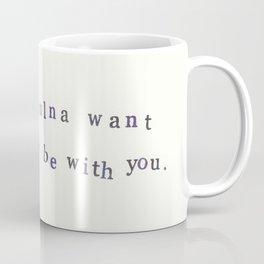 I Ulna Want To Be With You Coffee Mug