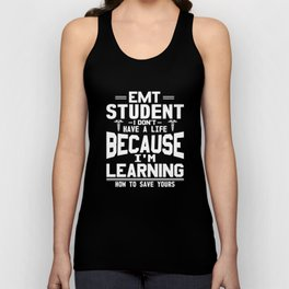 EMT Student I Don't Have A life So I Can Save Yours T-Shirt Unisex Tank Top