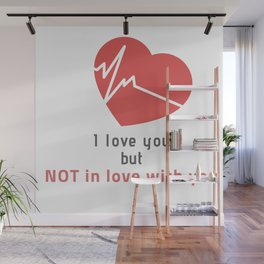 I love you but not in love with you t-shirt digital art design Wall Mural