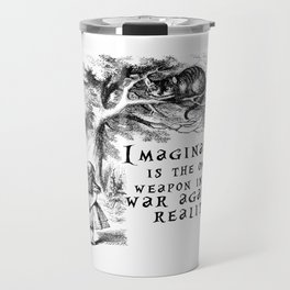 Imagination is the only weapon in the war against reality Travel Mug