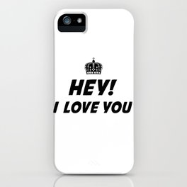 Hey, I Love You iPhone Case