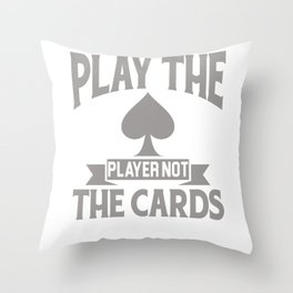 Play The Player Not The Cards Funny Poker Throw Pillow