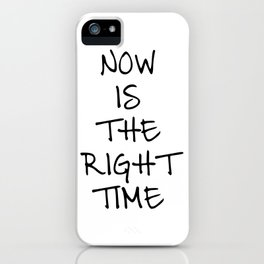 Now is the right time iPhone Case