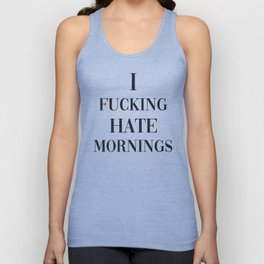 I Fucking Hate Mornings, Pretty, Funny, Quote Unisex Tank Top