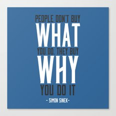 People Don't Buy What You Do, They Buy Why You Do It Canvas Print