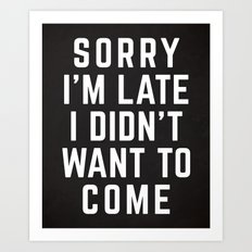 Sorry I'm Late Funny Quote Art Print
