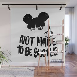 Not Made To Be Subtle Wall Mural