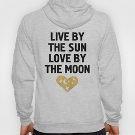 LIVE BY THE SUN LOVE BY THE MOON - love heart moon quote Hoody