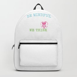 Be Mindful. We Become What We Think. | Gautama Buddha Backpack