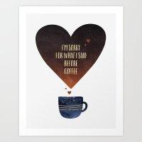 I'm sorry for what I said before coffee Art Print