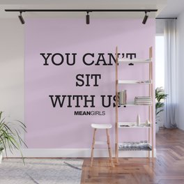 You Can't Sit With Us! Wall Mural