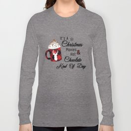 It's a Christmas Movies Hot & Chocolat Kind of Day Long Sleeve T-shirt
