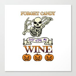 Halloween Costume Forget Candy Just Give Me Wine Gift Canvas Print