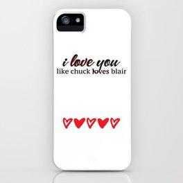 i love you like chuck loves blair iPhone Case